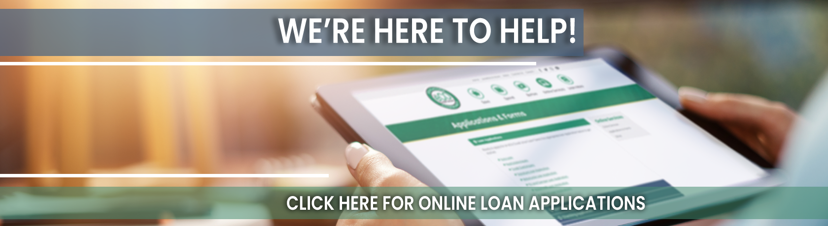 We're here to help! Click here for online loan applications